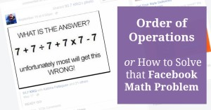 Order of Operations (or, How to Solve that Facebook Math Problem)