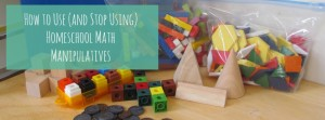 How to use (and when to STOP using) homeschool math manipulatives